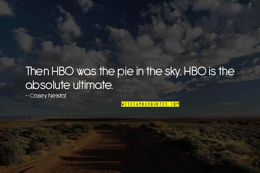 Pie Quotes By Casey Neistat: Then HBO was the pie in the sky.