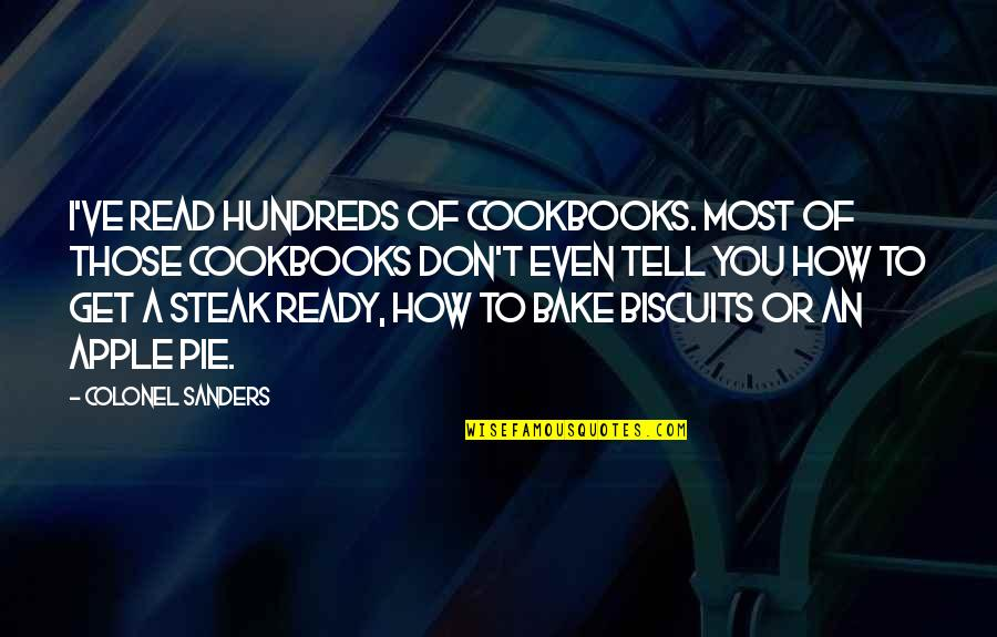 Pie Quotes By Colonel Sanders: I've read hundreds of cookbooks. Most of those