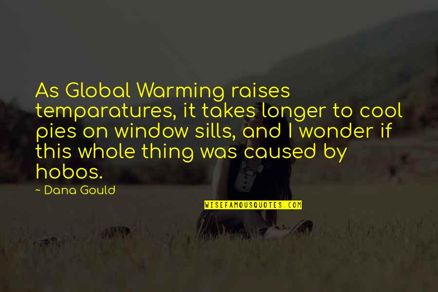 Pie Quotes By Dana Gould: As Global Warming raises temparatures, it takes longer