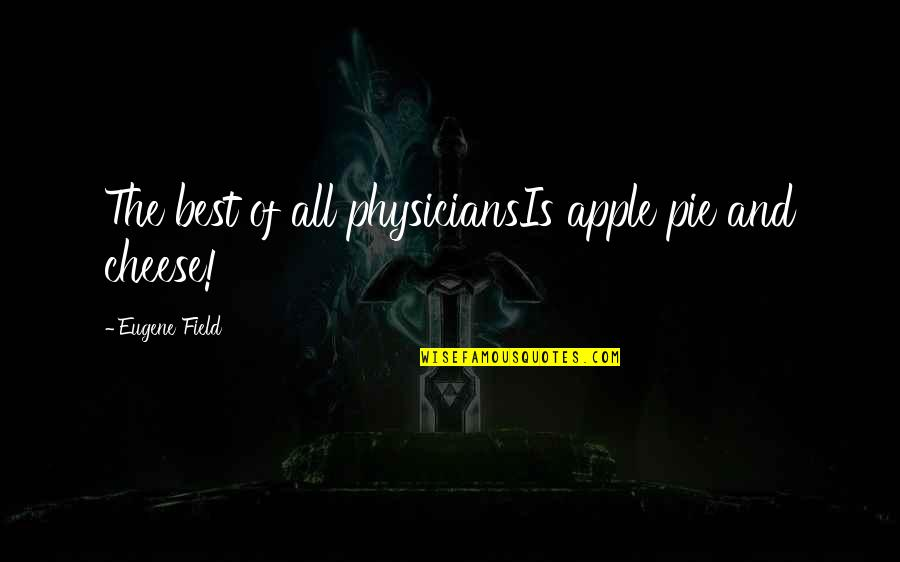 Pie Quotes By Eugene Field: The best of all physiciansIs apple pie and