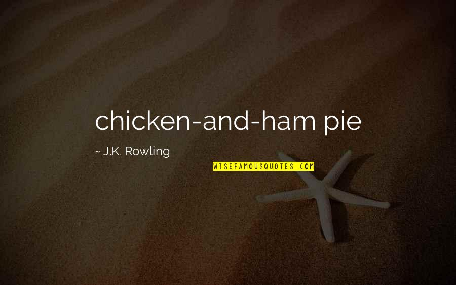 Pie Quotes By J.K. Rowling: chicken-and-ham pie
