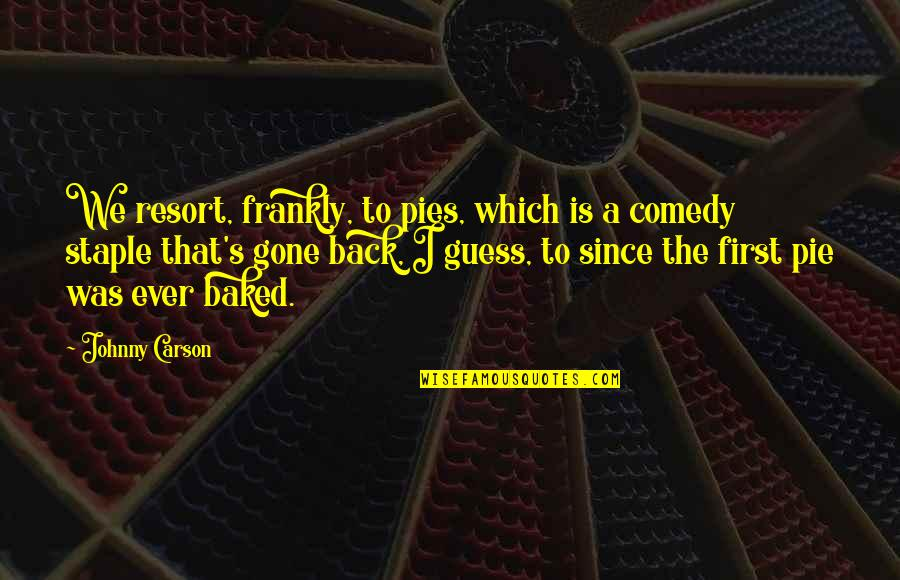 Pie Quotes By Johnny Carson: We resort, frankly, to pies, which is a
