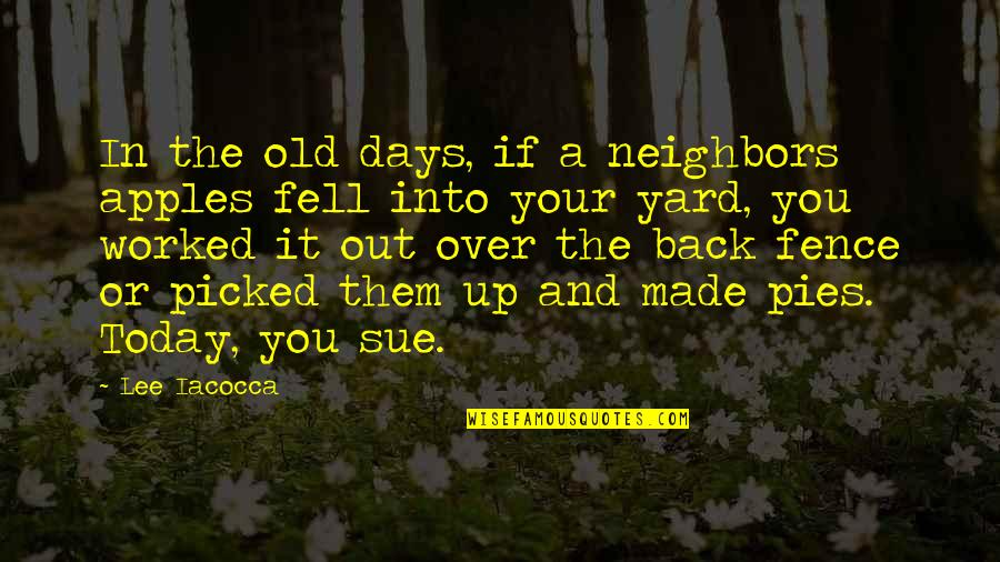 Pie Quotes By Lee Iacocca: In the old days, if a neighbors apples