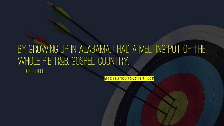 Pie Quotes By Lionel Richie: By growing up in Alabama, I had a