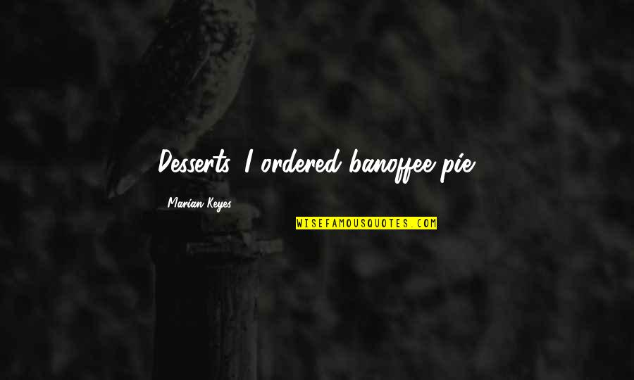 Pie Quotes By Marian Keyes: Desserts. I ordered banoffee pie.