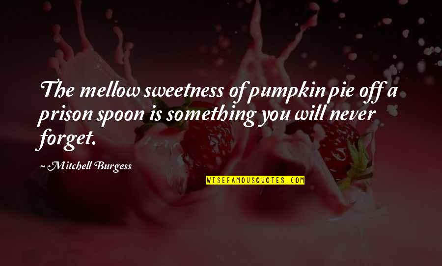 Pie Quotes By Mitchell Burgess: The mellow sweetness of pumpkin pie off a