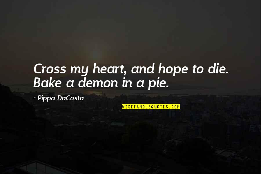 Pie Quotes By Pippa DaCosta: Cross my heart, and hope to die. Bake