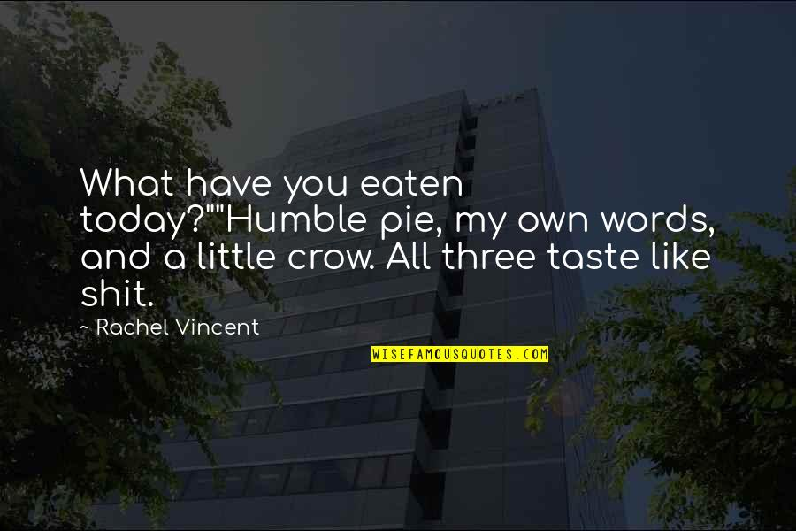 "Pie Quotes By Rachel Vincent: What have you eaten today?""""Humble pie, my own"