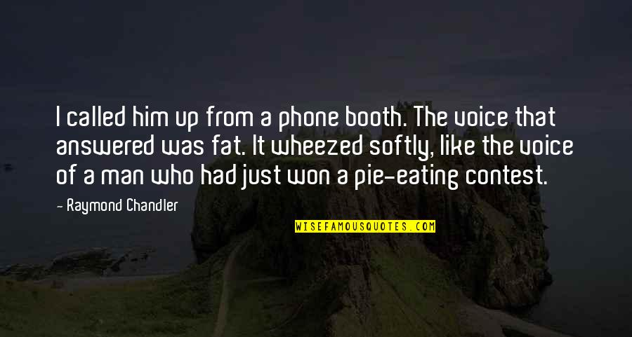 Pie Quotes By Raymond Chandler: I called him up from a phone booth.