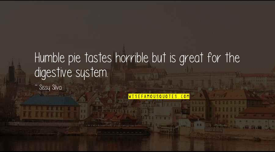 Pie Quotes By Sissy Silva: Humble pie tastes horrible but is great for