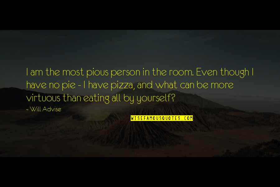 Pie Quotes By Will Advise: I am the most pious person in the