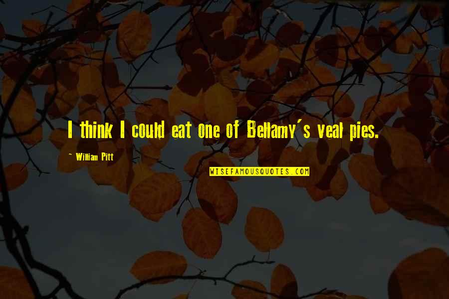 Pie Quotes By William Pitt: I think I could eat one of Bellamy's