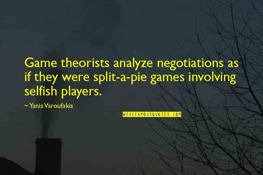 Pie Quotes By Yanis Varoufakis: Game theorists analyze negotiations as if they were