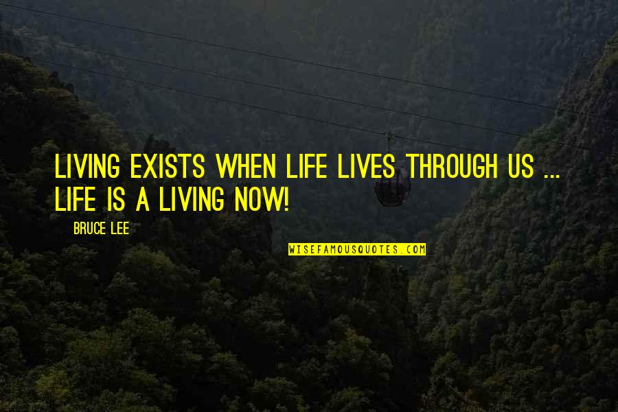 Pieced Together Quotes By Bruce Lee: Living exists when life lives through us ...
