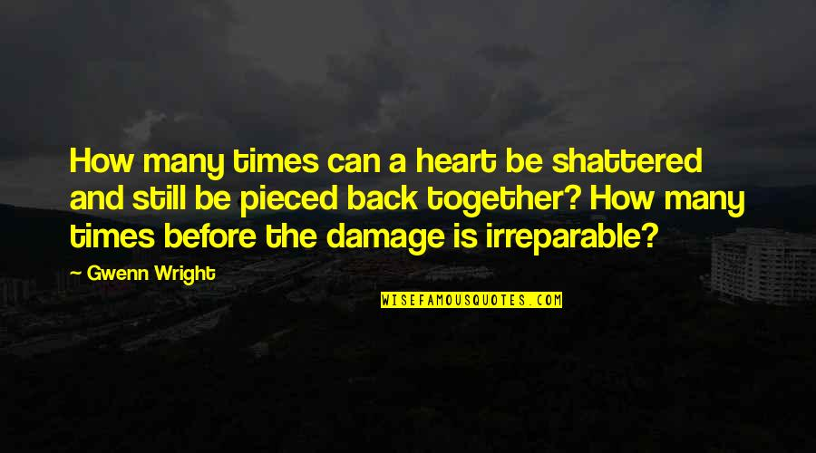 Pieced Together Quotes By Gwenn Wright: How many times can a heart be shattered