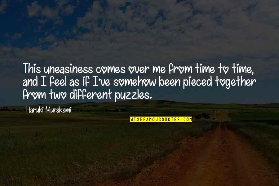 Pieced Together Quotes By Haruki Murakami: This uneasiness comes over me from time to