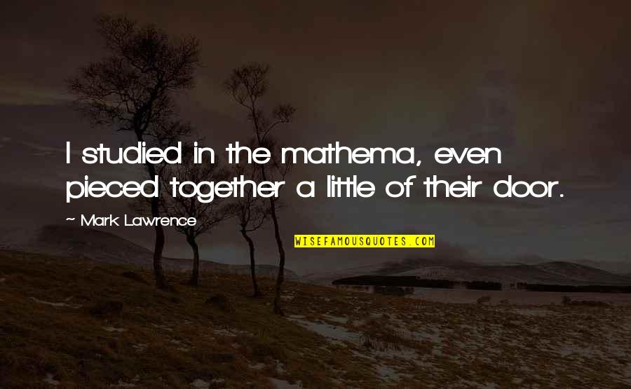 Pieced Together Quotes By Mark Lawrence: I studied in the mathema, even pieced together
