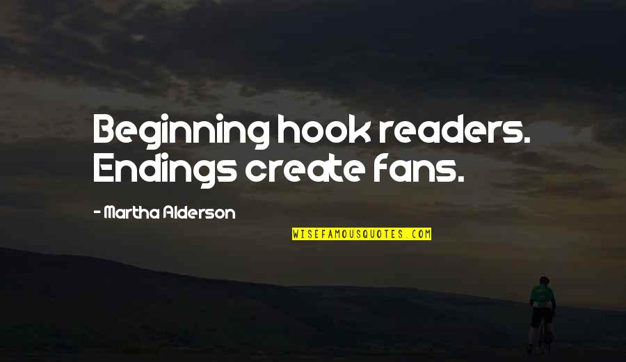 Pieced Together Quotes By Martha Alderson: Beginning hook readers. Endings create fans.