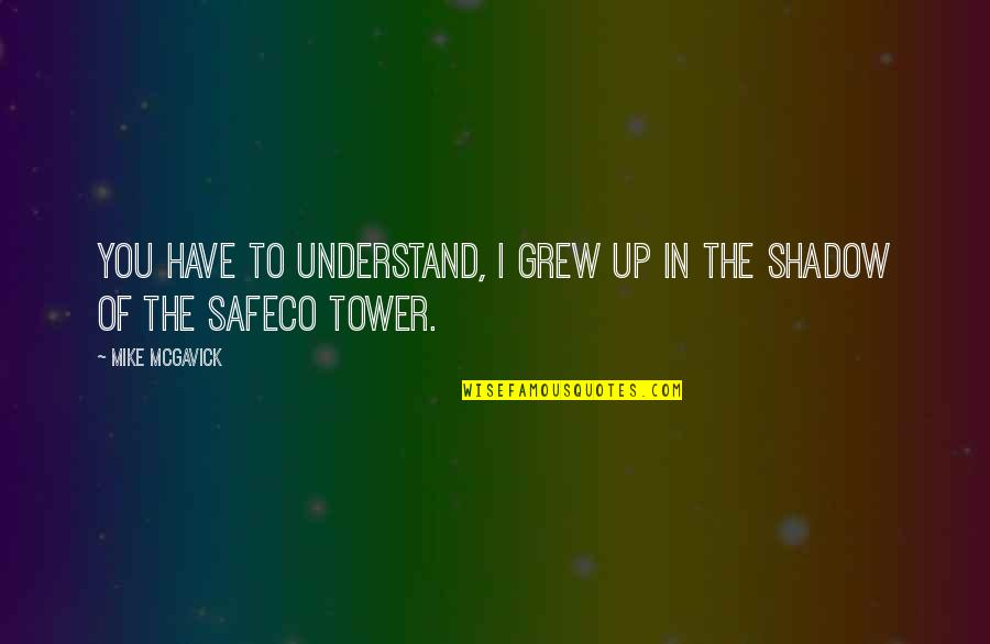 Pieced Together Quotes By Mike McGavick: You have to understand, I grew up in