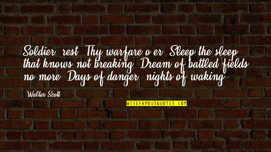 Pieced Together Quotes By Walter Scott: Soldier, rest! Thy warfare o'er, Sleep the sleep
