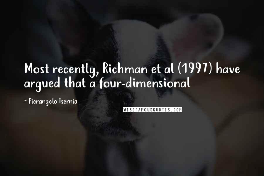 Pierangelo Isernia quotes: Most recently, Richman et al (1997) have argued that a four-dimensional