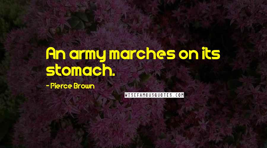 Pierce Brown quotes: An army marches on its stomach.