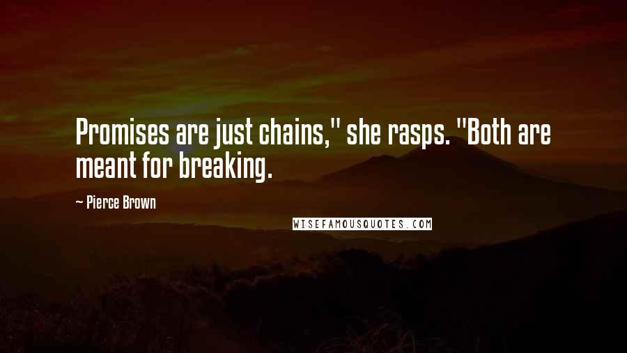 "Pierce Brown quotes: Promises are just chains,"" she rasps. ""Both are meant for breaking."