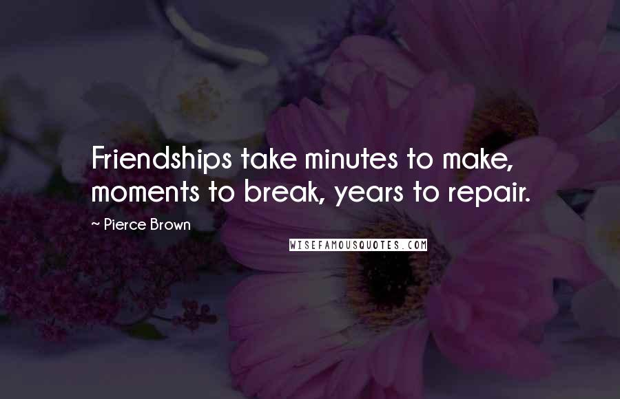 Pierce Brown quotes: Friendships take minutes to make, moments to break, years to repair.