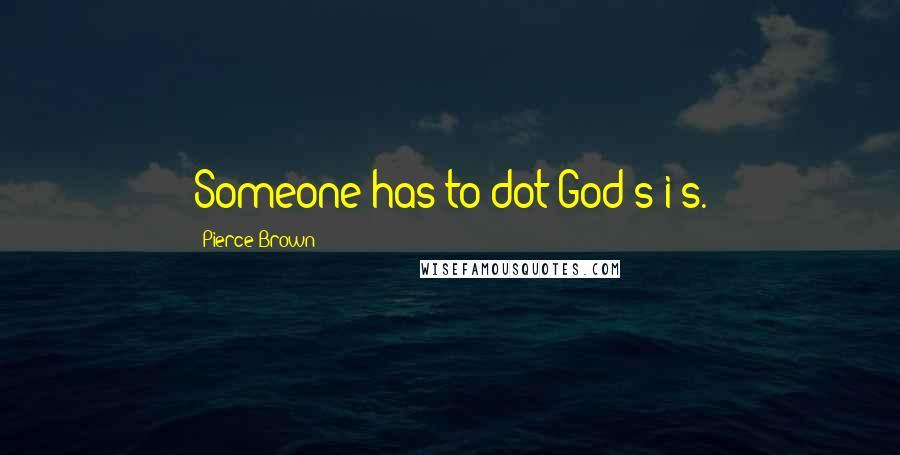 Pierce Brown quotes: Someone has to dot God's i's.
