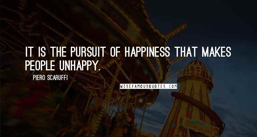 Piero Scaruffi quotes: It is the pursuit of happiness that makes people unhappy.