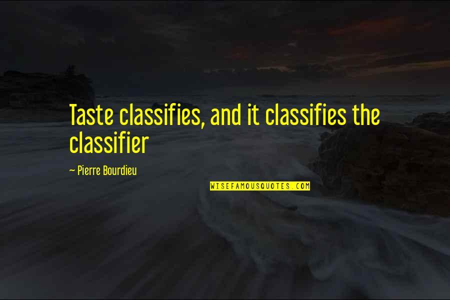 Pierre Bourdieu Quotes By Pierre Bourdieu: Taste classifies, and it classifies the classifier