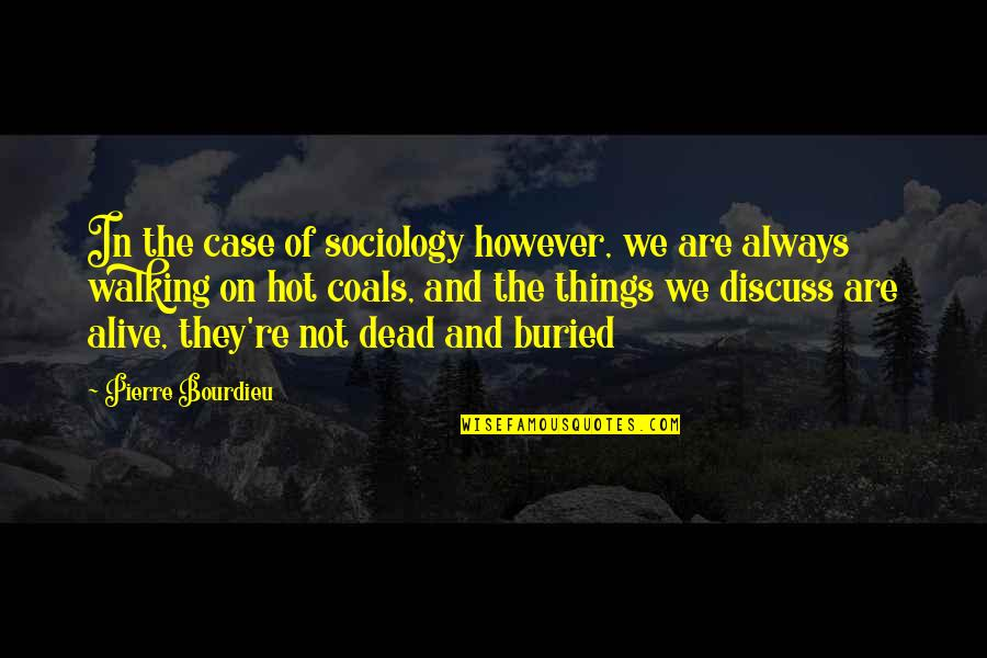 Pierre Bourdieu Quotes By Pierre Bourdieu: In the case of sociology however, we are
