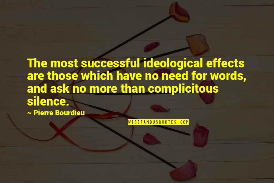 Pierre Bourdieu Quotes By Pierre Bourdieu: The most successful ideological effects are those which