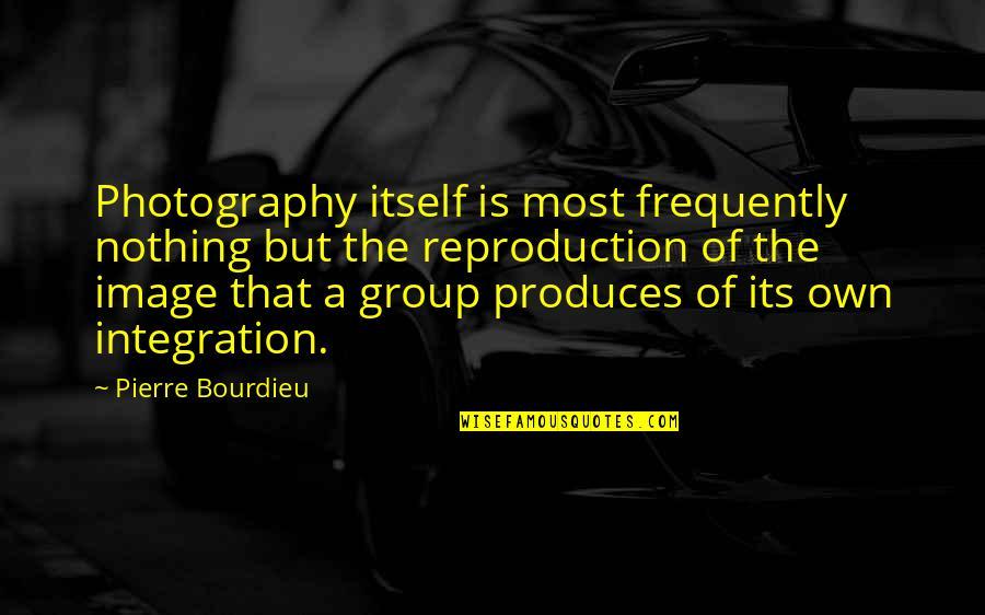 Pierre Bourdieu Quotes By Pierre Bourdieu: Photography itself is most frequently nothing but the
