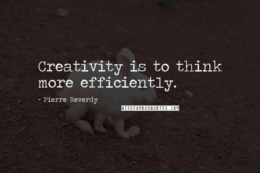 Pierre Reverdy quotes: Creativity is to think more efficiently.
