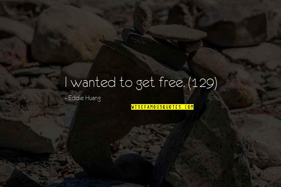 Pierre Simon Laplace Quotes By Eddie Huang: I wanted to get free. (129)