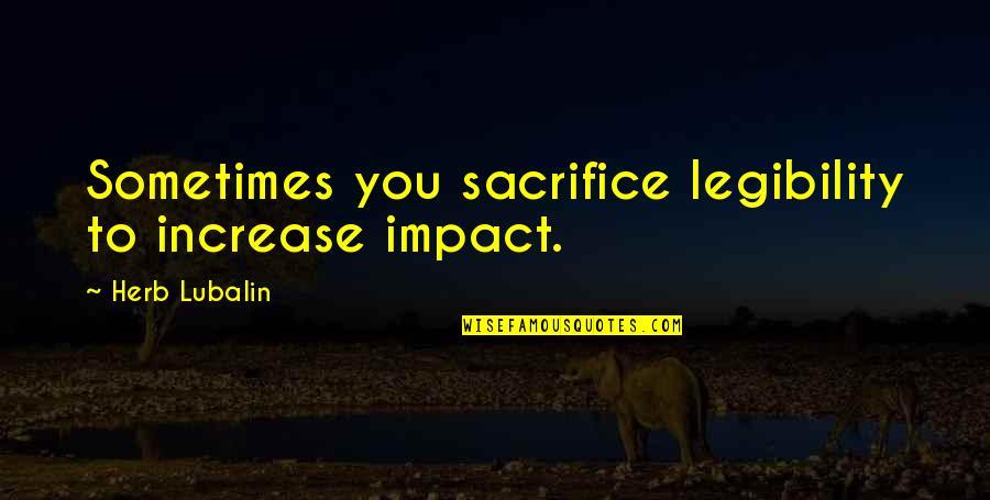 Pierre Simon Laplace Quotes By Herb Lubalin: Sometimes you sacrifice legibility to increase impact.