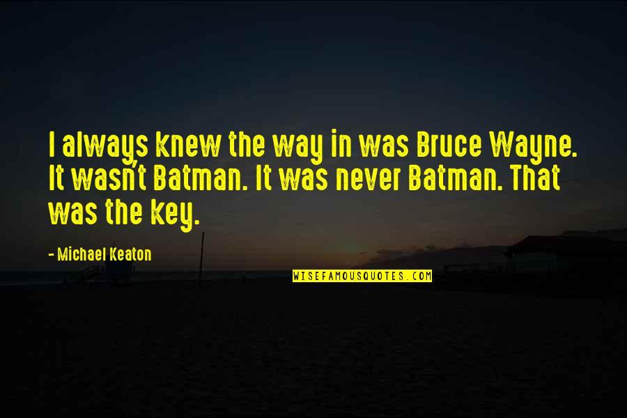 Pierre Simon Laplace Quotes By Michael Keaton: I always knew the way in was Bruce