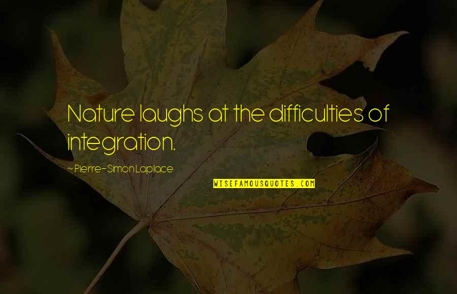 Pierre Simon Laplace Quotes By Pierre-Simon Laplace: Nature laughs at the difficulties of integration.