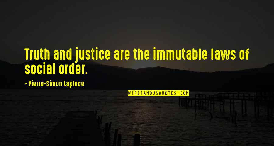 Pierre Simon Laplace Quotes By Pierre-Simon Laplace: Truth and justice are the immutable laws of