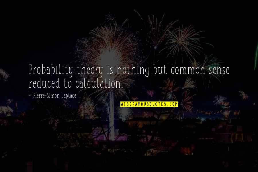 Pierre Simon Laplace Quotes By Pierre-Simon Laplace: Probability theory is nothing but common sense reduced