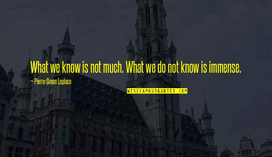 Pierre Simon Laplace Quotes By Pierre-Simon Laplace: What we know is not much. What we