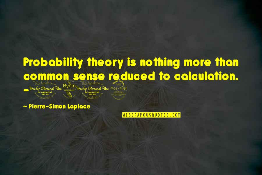 Pierre Simon Laplace Quotes By Pierre-Simon Laplace: Probability theory is nothing more than common sense