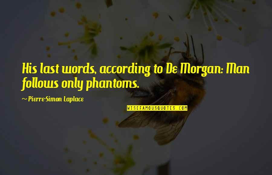 Pierre Simon Laplace Quotes By Pierre-Simon Laplace: His last words, according to De Morgan: Man