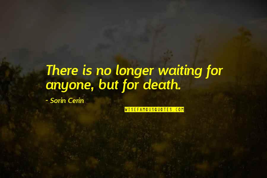 Pierre Simon Laplace Quotes By Sorin Cerin: There is no longer waiting for anyone, but