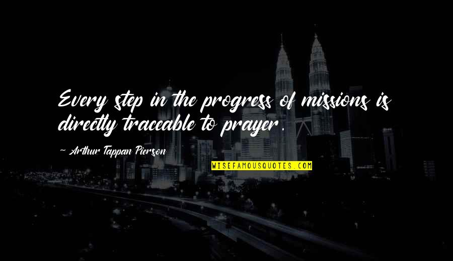 Pierson Quotes By Arthur Tappan Pierson: Every step in the progress of missions is