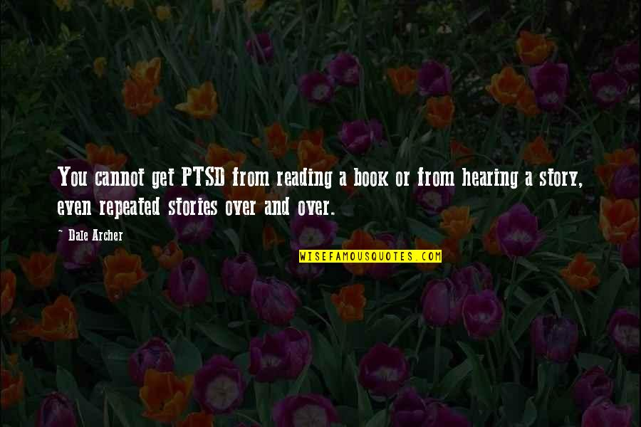 Pierson Quotes By Dale Archer: You cannot get PTSD from reading a book