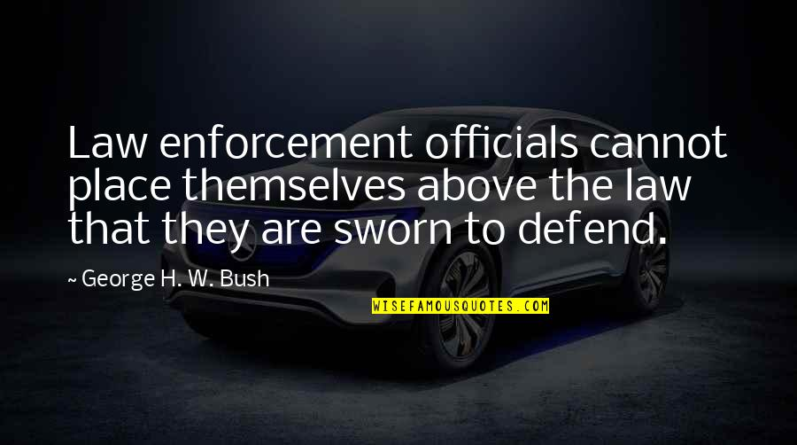 Pierson Quotes By George H. W. Bush: Law enforcement officials cannot place themselves above the