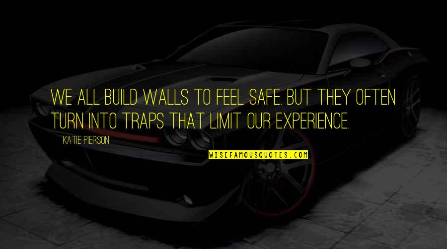 Pierson Quotes By Katie Pierson: We all build walls to feel safe. But