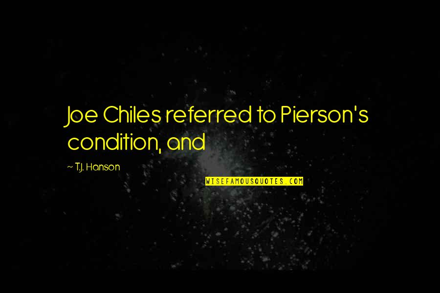 Pierson Quotes By T.J. Hanson: Joe Chiles referred to Pierson's condition, and